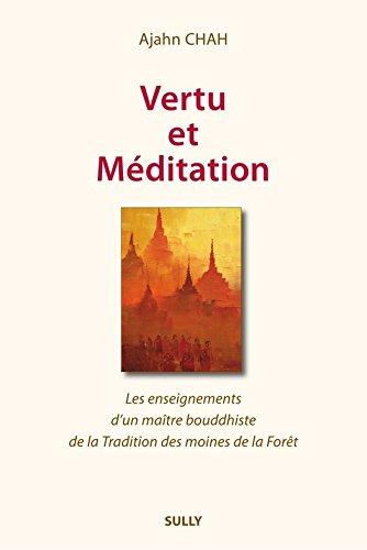 Vertu et méditation: Les enseignements d'un maître boudhiste de la Tradition de la Forêt Livre 1 (ARTICLES SANS C) par Ajahn Chah