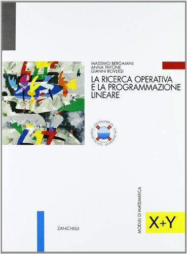 Moduli di matematica. Modulo X-Y: Ricerca operativa e programmazione lineare. Per le Scuole superiori