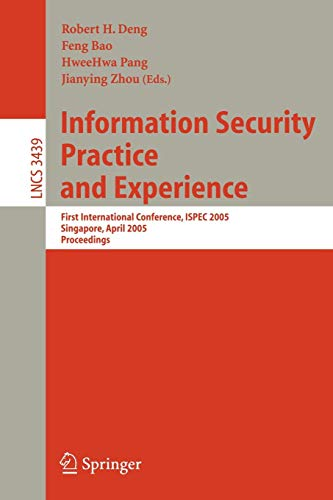 Information Security Practice and Experience: First International Conference, ISPEC 2005, Singapore, April 11-14, 2005, Proceedings (Lecture Notes in Computer Science)