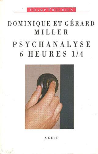 Psychanalyse six heures et quart par Dominique Miller, Gerard Miller