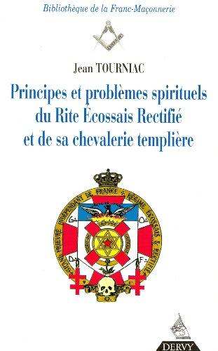 Principes et problèmes spirituels du rite écossais rectifié et de sa chevalerie templière