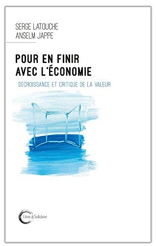 Pour en finir avec l'économie : Décroissance et critique de la valeur