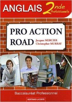 Pro Action Road Anglais 2de professionnelle : Baccalauréat Professionnel de Jacques Mercier,Christopher Murray ( 11 mai 2009 )