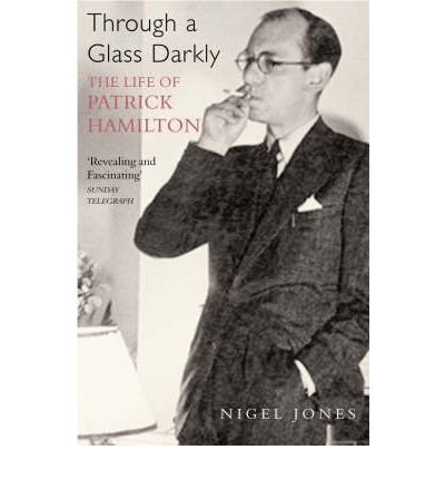 [(Through a Glass Darkly: The Life of Patrick Hamilton)] [Author: Nigel Jones] published on (July, 2008)