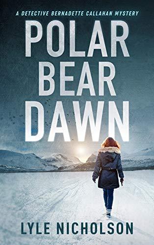 Polar Bear Dawn: A Detective Bernadette Callahan Mystery