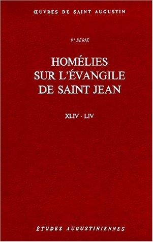 Oeuvres complètes. Homélies sur l'Evangile de Saint Jean, XLIV-LIV