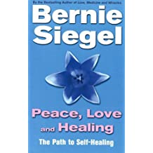 Peace, Love And Healing: The Path to Self-healing by Dr Bernie Siegel (1999-01-07)