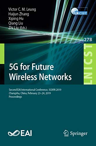 5G for Future Wireless Networks: Second EAI International Conference, 5GWN 2019, Changsha, China, February 23-24, 2019, Proceedings (Lecture Notes of the ... Engineering Book 278) (English Edition)