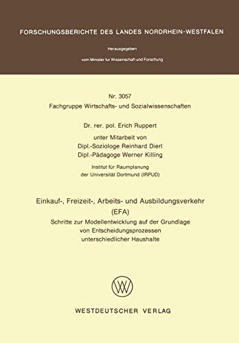 Einkauf-, Freizeit-, Arbeits- und Ausbildungsverkehr (EFA): Schritte zur Modellentwicklung auf der Grundlage von Entscheidungsprozessen ... Landes Nordrhein-Westfalen (3057), Band 3057)