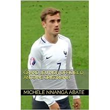 GRAND JEU NON OFFICIEL D' ANTOINE GRIEZMANN (French Edition)
