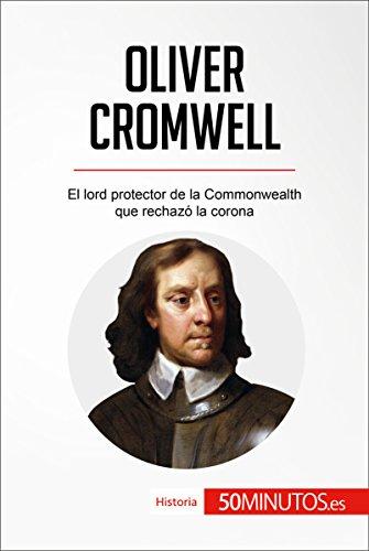 Oliver Cromwell: El lord protector de la Commonwealth que rechazó la corona (Historia) por 50Minutos.es