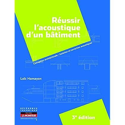 Réussir l'acoustique d'un bâtiment: Conception architecturale - Isolation et correction acoustiques