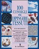 eBook Gratis da Scaricare 100 consigli per dipingere tessuti (PDF,EPUB,MOBI) Online Italiano