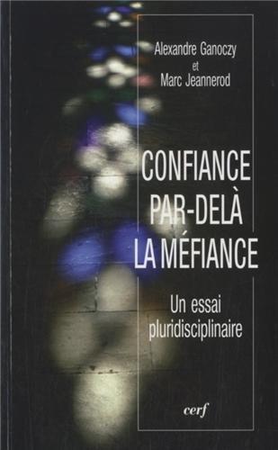 Confiance par-delà la méfiance : Un essai pluridisciplinaire par Alexandre Ganoczy, Marc Jeannerod