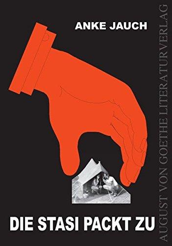 Die Stasi packt zu: Freiheitsberaubung 1980 (August von Goethe Literaturverlag)