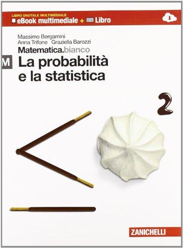 Matematica.bianco. Modulo M: La probabilità e la statistica. Per le Scuole superiori. Con espansione online
