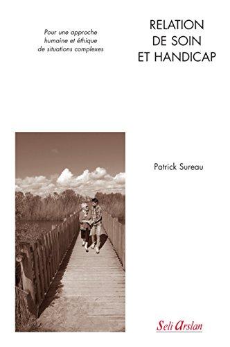 Relation de soin et handicap - Pour une approche humaine et éthique de situations complexes par Patrick Sureau