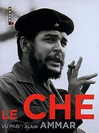 Le Che vu par Alain Ammar par Alain Ammar
