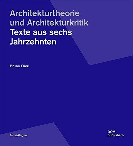Architekturtheorie und Architekturkritik: Texte aus sechs Jahrzehnten