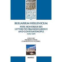 Bullarium Hellenicum: Pope Honorius III's Letters to Frankish Greece and Constantinople (Mediterranean Nexus 1100-1700)