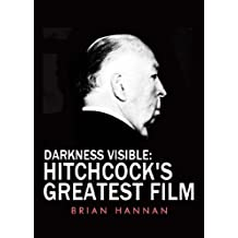 Darkness Visible: Hitchcock's Greatest Film (English Edition)