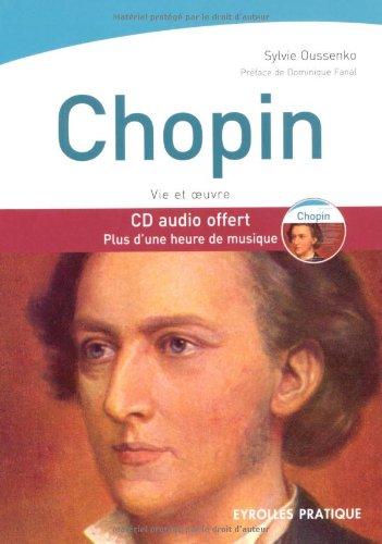 Chopin: Vie et oeuvre. CD audio offert. Plus d'une heure de musique par Sylvie Oussenko