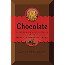 Chocolate: Sweet Science & Dark Secrets of the World's Favorite Treat