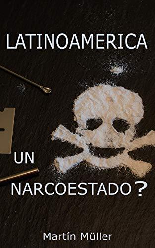 ¿Narcopolitica en Latinoamérica?: El sueño de un narco por Martín Müller