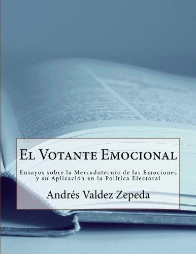 El Votante Emocional: Ensayos sobre la Mercadotecnia de las Emociones y su Aplicación en la Política Electoral