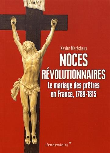 Descargar Libro Noces révolutionnaires : Le mariage des prêtres en France, 1789-1815 de Xavier Maréchaux