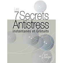 Les 7 Secrets Antistress Instantanés et Gratuits
