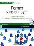 Former sans ennuyer : Concevoir et réaliser des projets de formation et d'enseignement...