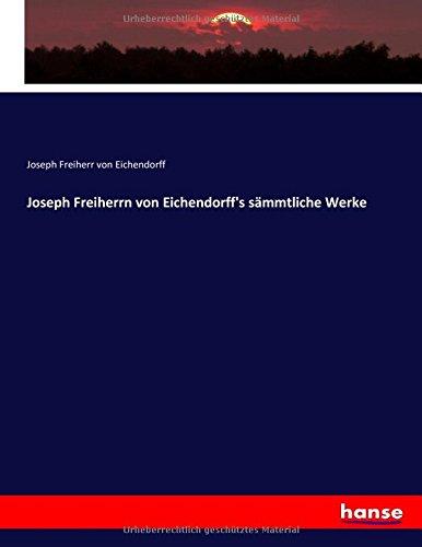 Joseph Freiherrn von Eichendorff's sämmtliche Werke