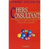 CHERS CONSULTANTS. Les règles des relations entreprises-consultants (Dunent)