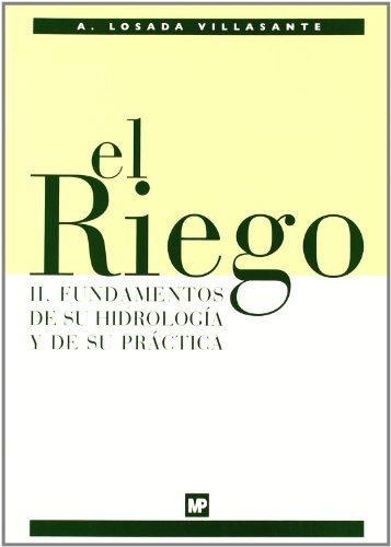 El riego II. Fundamentos de su hidrología y de su práctica por A. Losada Villasante