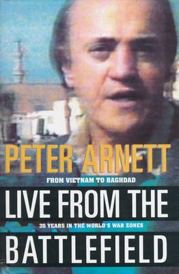 [Live from the Battlefield: From Vietnam to Baghdad - 35 Years in the World's War Zones] (By: Peter Arnett) [published: March, 1994]