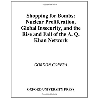 Shopping for Bombs: Nuclear Proliferation, Global Insecurity, and the Rise and Fall of the A.Q. Khan Network