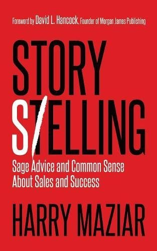 Story Selling: Sage Advice and Common Sense about Sales and Success por Harry Maziar