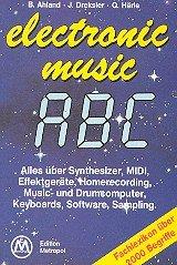 Electronic-music-ABC. Alles über Electronic in der Musik und Fachlexikon mit über 2000 Begriffen