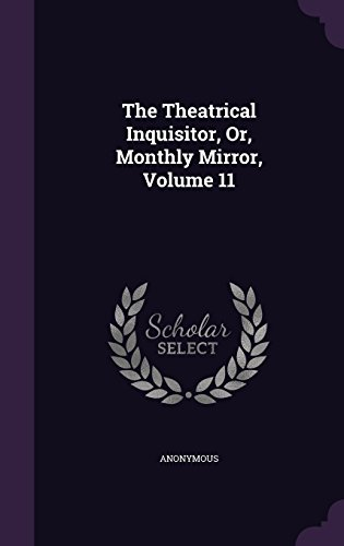 The Theatrical Inquisitor, Or, Monthly Mirror, Volume 11