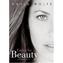 [ [ Eating for Beauty: For Women and Men: Introducing a Whole New Concept of Beauty, What It Is, and How You Can Achieve It ] ] By Wolfe, David ( Author ) Feb - 2003 [ Paperback ]