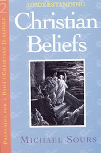 Understanding Christian Beliefs Vol.2: v. 2 (Preparing for a Baha'I and Christian Dialogue) por Michael Sours