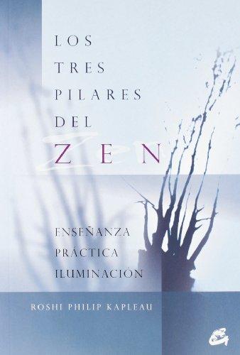 Los tres pilares del zen: Enseñanza, práctica, iluminación (Gaia Perenne) por Roshi Philip Kapleau