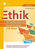 Ethik für Fachfremde und Berufseinsteiger 7-8: Komplett ausgearbeitete Unterrichtseinheiten und direkt einsetzbare Praxismaterialien (7. und 8. Klasse) (Fachfremd unterrichten Sekundarstufe)