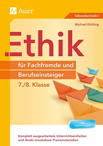 Ethik für Fachfremde und Berufseinsteiger 7-8: Komplett ausgearbeitete Unterrichtseinheiten und direkt einsetzbare Praxismaterialien (7. und 8. Klasse) (Fachfremd unterrichten)