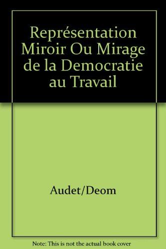 Représentation Miroir Ou Mirage de la Democratie au Travail par Audet/Deom
