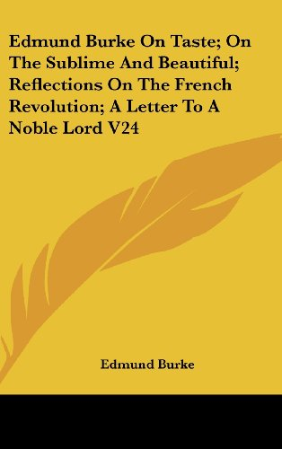 Edmund Burke on Taste; On the Sublime and Beautiful; Reflections on the French Revolution; A Letter to a Noble Lord V24