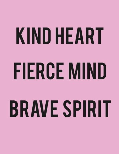 Kind Heart Fierce Mind Brave Spirit Journal Diary Notebook For The Everyday Girl Boss With 110 College Ruled Pages Boss Lady Gifts