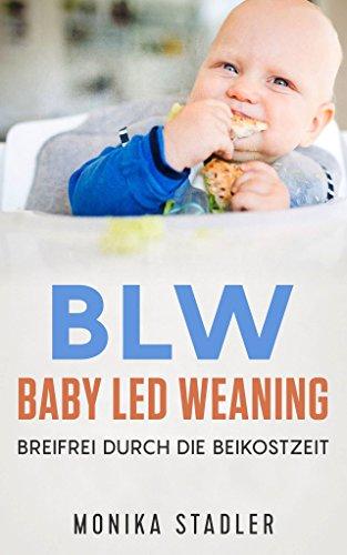 BLW-Baby Led Weaning: Breifrei durch die Beikostzeit mit leckeren Rezepten (Baby Food Rezepte Kindle)