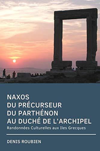 Naxos. Du précurseur du Parthénon au Duché de l'Archipel: Randonnées Culturelles aux Iles Grecques